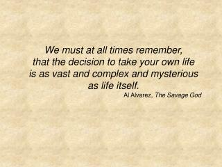 We must at all times remember,  that the decision  to take your own life