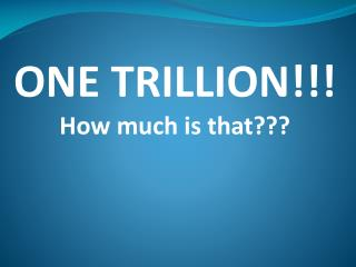 ONE TRILLION How much is that
