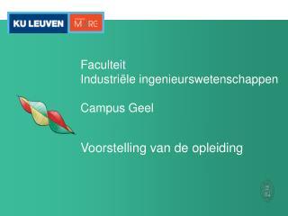 Faculteit Industriële ingenieurswetenschappen Campus Geel