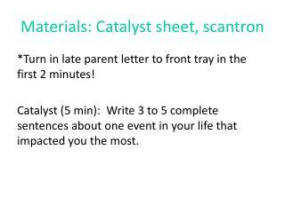 Materials: Catalyst sheet,  scantron