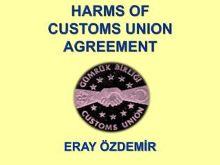 Harms  OF  Customs Union Agreement