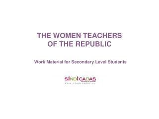 THE WOMEN TEACHERS  OF THE REPUBLIC Work Material for Secondary Level Students