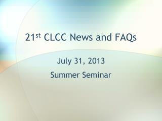 21 st  CLCC News and FAQs