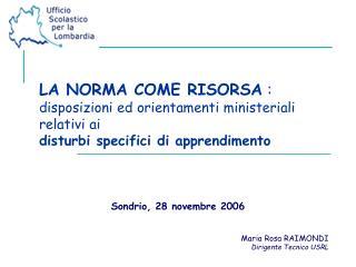 Sondrio, 28 novembre 2006 Maria Rosa RAIMONDI Dirigente Tecnico USRL