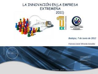 LA INNOVACIÓN EN LA EMPRESA EXTREMEÑA  (INFORME 2011)