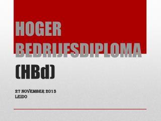 HOGER BEDRIJFSDIPLOMA ( HBd )
