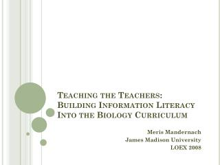 Teaching the Teachers: Building Information Literacy Into the Biology Curriculum
