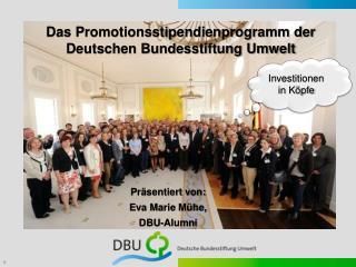 Präsentiert von: Eva Marie Mühe,  DBU- Alumni