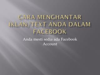 Cara  Menghantar Iklan /Text  Anda Dalam Facebook