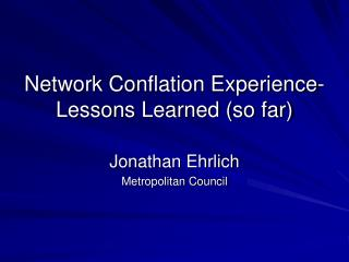 Network Conflation Experience- Lessons Learned (so far)
