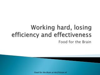 Working  hard,  losing  efficiency  and effectiveness