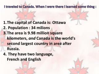 I  traveled  to Canada.  When  i  were there  i  learned some thing  :