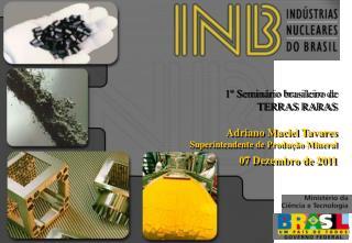 1º Seminário brasileiro de TERRAS RARAS Adriano Maciel Tavares Superintendente de Produção Mineral