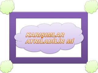 KARIŞIMLARI AYIRMA YÖNTEMLERİ 1 .)ELEKTRİKLENME İLE AYRILMA