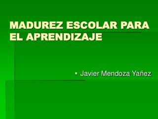MADUREZ ESCOLAR PARA EL APRENDIZAJE