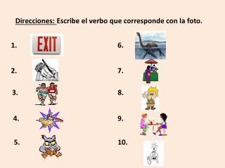 Direcciones :  Escribe  el  verbo que corresponde  con la  foto .