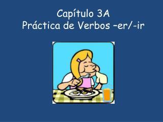 Capítulo  3A  Práctica  de  Verbos  – er /- ir