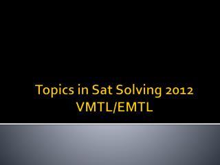 Topics in Sat Solving 2012 VMTL/EMTL