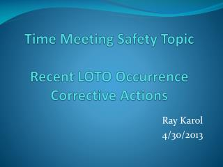 Time Meeting Safety Topic Recent LOTO Occurrence  Corrective Actions