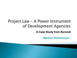 Project Law – A Power Instrument of  Development Agencies