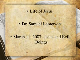 Life of Jesus  Dr. Samuel Lamerson  March 11, 2007- Jesus and Evil Beings