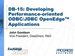 DB-15: Developing Performance-oriented ODBC/JDBC OpenEdge™ Applications