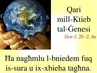 Ħa n agħmlu l- bniedem fuq is-sura u  ix- xbieha tagħna .