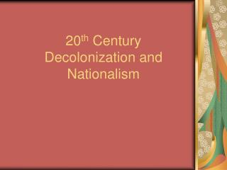 20th Century Decolonization and Nationalism