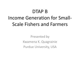 DTAP B Income Generation for Small-Scale Fishers and Farmers