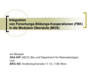 Integration    von Forschungs-Bildungs-Kooperationen (FBK)   in die Modulare Oberstufe (MOS)