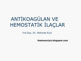 ANTİKOAGÜLAN VE HEMOSTATİK İLAÇLAR                      Yrd.Doç. Dr. Mehmet Kurt