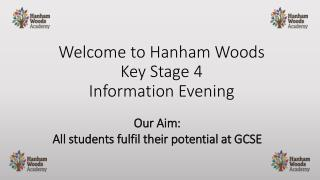 Welcome to  Hanham  Woods Key Stage 4 Information Evening