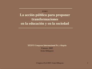 FORO La acción pública para proponer transformaciones  en la educación y en la sociedad