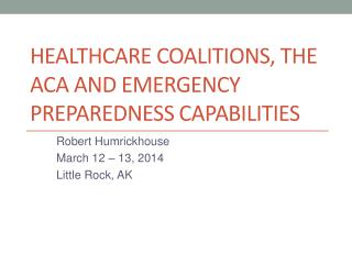Healthcare Coalitions, The ACA and Emergency Preparedness Capabilities
