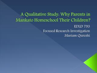 A Qualitative Study: Why Parents in Mankato Homeschool Their Children ?