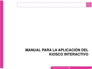 MANUAL PARA LA APLICACIÓN DEL KIOSCO INTERACTIVO