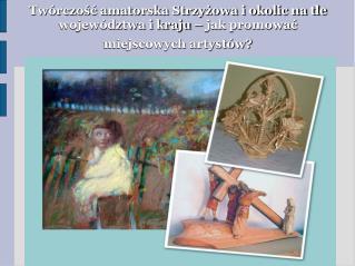 """Klub Plastyki w Domu Kultury """"SOKÓŁ"""" w Strzyżowie Instruktor  Marta Bajgrowicz  - 1983-2003"""