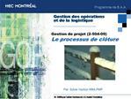 Gestion de projet 2-504-09 Le processus de cl ture
