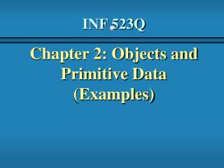 Chapter 2: Objects and  Primitive Data Examples