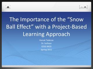 "The Importance of the ""Snow Ball Effect"" with a Project-Based Learning Approach"