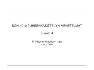 SGN-4010 PUHEENKÄSITTELYN MENETELMÄT Luento  4