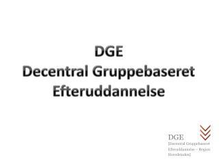 DGE Decentral Gruppebaseret Efteruddannelse