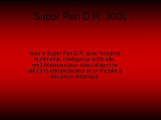 Super Pen D.R. 3000