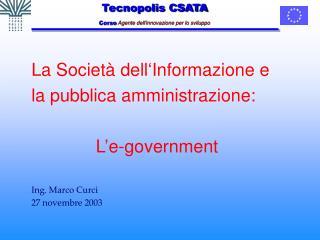 La Società dell'Informazione e la pubblica amministrazione: L'e-government Ing. Marco Curci