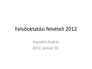 Felsőoktatási felvételi 2012