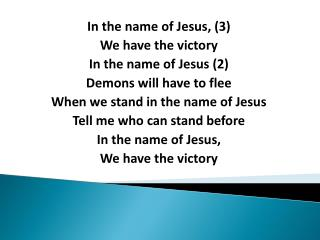 In the name of Jesus, (3) We have the victory In the name of Jesus (2) Demons will have to flee