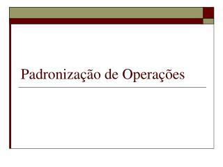 Padronização de Operações