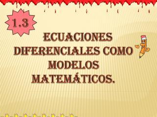 1.3 ecuaciones diferenciales como modelos matemáticos.