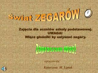 opracowała : Katarzyna  M. Liptak