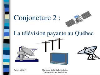 Conjoncture 2 : La télévision payante au Québec